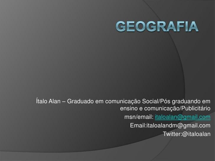 Ítalo Alan – Graduado em comunicação Social/Pós graduando em                             ensino e comunicação/Publicitário...