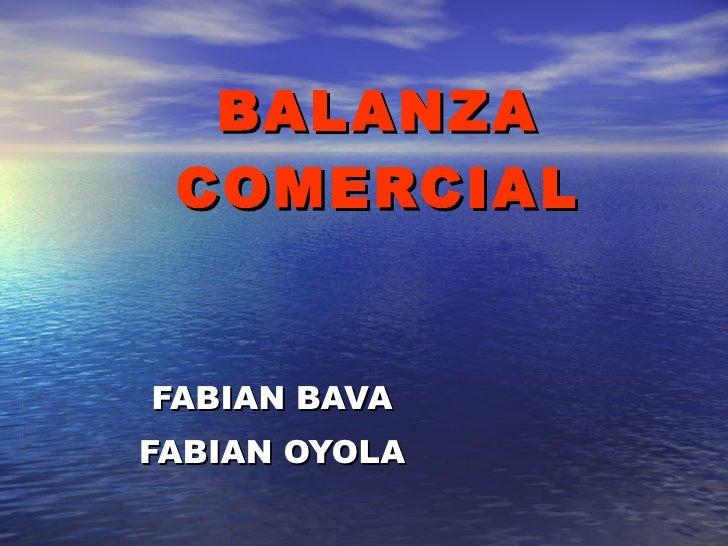 BALANZA COMERCIAL FABIAN BAVA FABIAN OYOLA