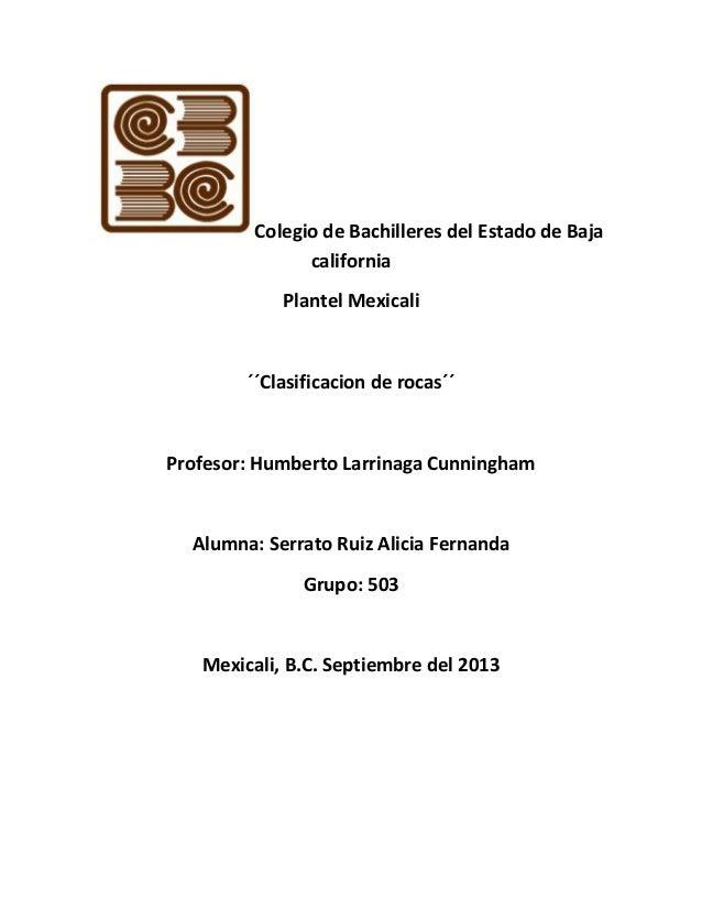 Colegio de Bachilleres del Estado de Baja california Plantel Mexicali ´´Clasificacion de rocas´´ Profesor: Humberto Larrin...