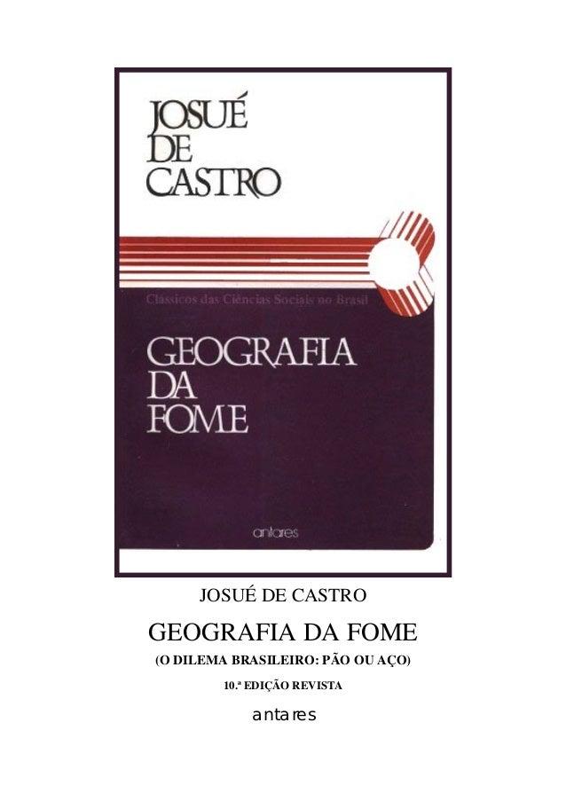 JOSUÉ DE CASTRO GEOGRAFIA DA FOME (O DILEMA BRASILEIRO: PÃO OU AÇO) 10.ª EDIÇÃO REVISTA antares