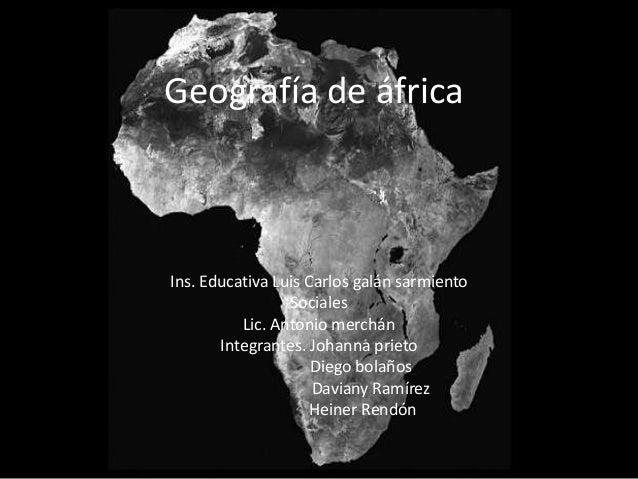 Geografía de áfricaIns. Educativa Luis Carlos galán sarmiento                 Sociales          Lic. Antonio merchán      ...