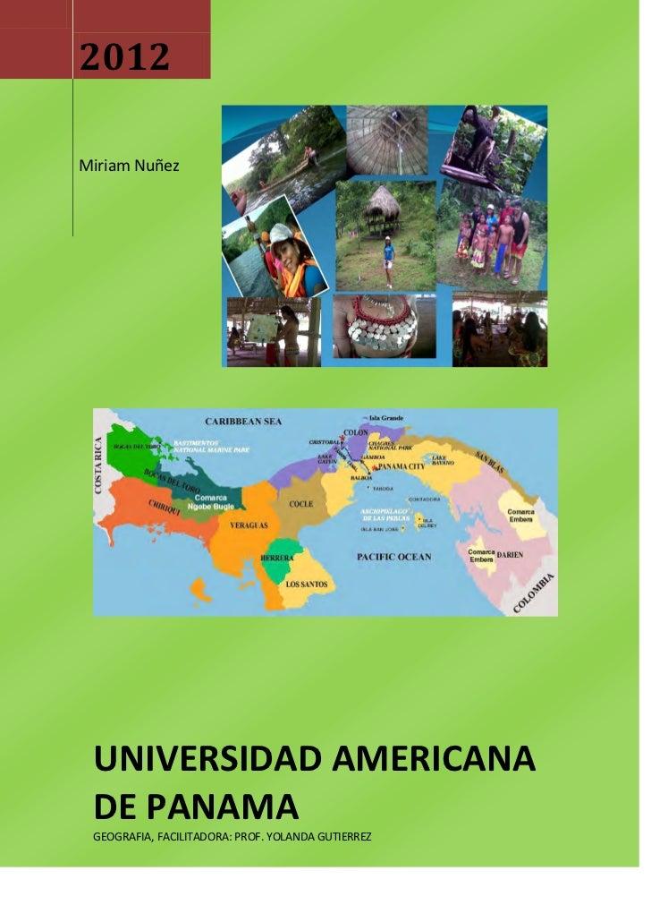2012Miriam Nuñez UNIVERSIDAD AMERICANA DE PANAMA GEOGRAFIA, FACILITADORA: PROF. YOLANDA GUTIERREZ