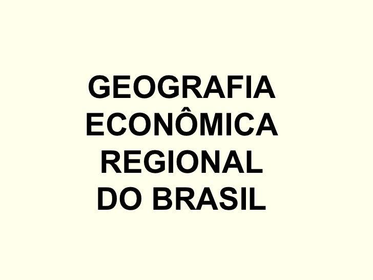 GEOGRAFIAECONÔMICA REGIONAL DO BRASIL