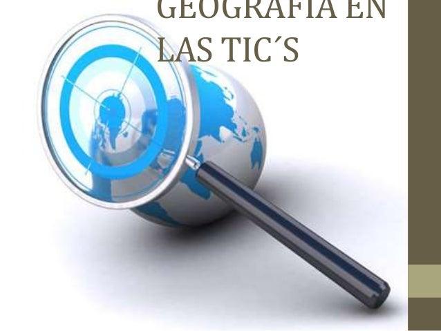 GEOGRAFIA EN LAS TIC´S