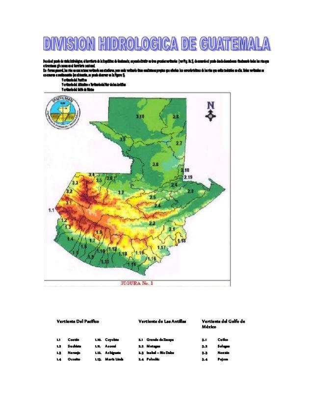 Desdeel punto de vistahidrológico, elterritorio de laRepública de Guatemala, sepuededividir entres grandesvertientes (verF...