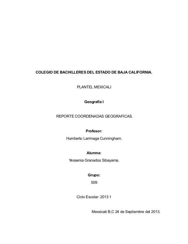 COLEGIO DE BACHILLERES DEL ESTADO DE BAJA CALIFORNIA. PLANTEL MEXICALI Geografía I REPORTE COORDENADAS GEOGRAFICAS. Profes...