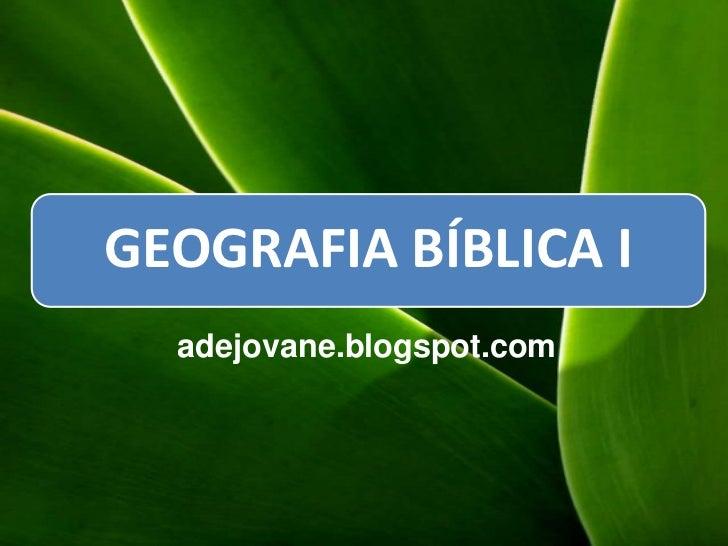 GEOGRAFIA BÍBLICA I  adejovane.blogspot.com