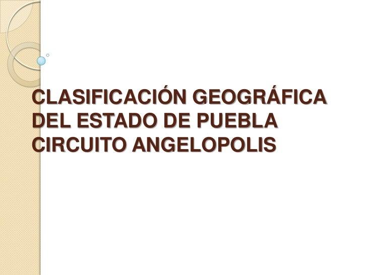 CLASIFICACIÓN GEOGRÁFICADEL ESTADO DE PUEBLACIRCUITO ANGELOPOLIS