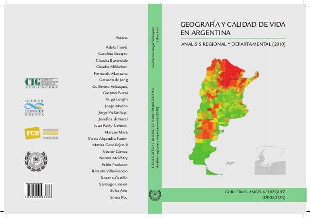 GEOGRAFÍA Y CALIDAD DE VIDA EN ARGENTINA ANÁLISIS REGIONAL Y DEPARTAMENTAL (2010) GUILLERMO ANGEL VELÁZQUEZ (DIRECTOR) GEO...