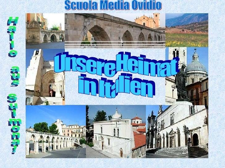 Unsere Heimat  in Italien Hallo aus Sulmona! Scuola Media Ovidio