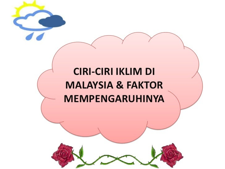 CIRI-CIRI IKLIM DIMALAYSIA & FAKTORMEMPENGARUHINYA