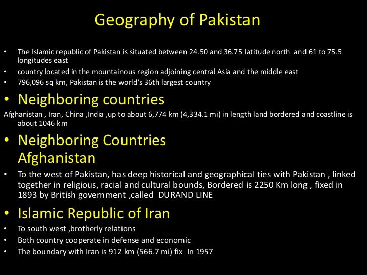 Geography of Pakistan•   The Islamic republic of Pakistan is situated between 24.50 and 36.75 latitude north and 61 to 75....