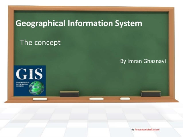 Geographical Information System The concept By Imran Ghaznavi By PresenterMedia.com