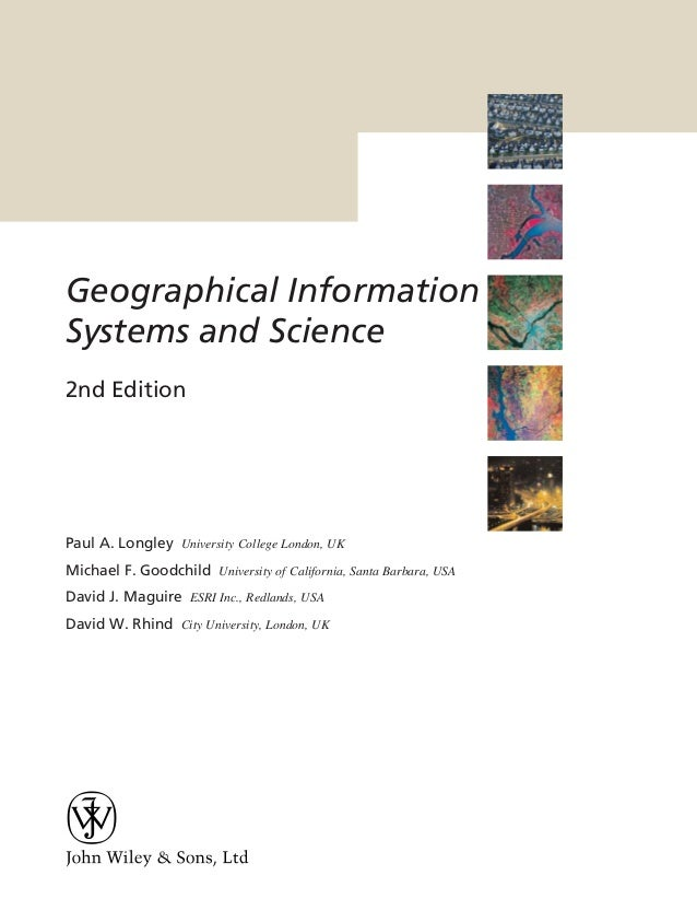 Geographical Information Systems and Science 2nd Edition  Paul A. Longley University College London, UK Michael F. Goodchi...