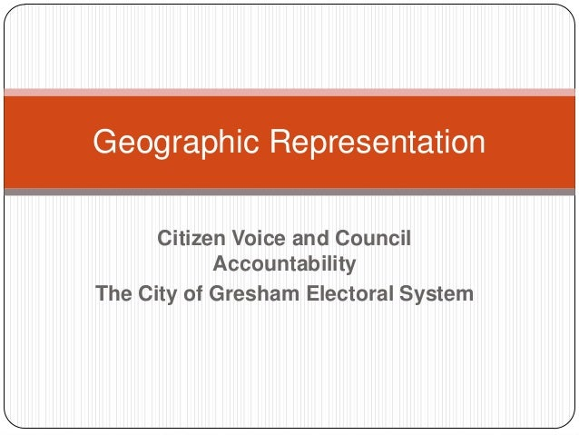 Citizen Voice and CouncilAccountabilityThe City of Gresham Electoral SystemGeographic Representation