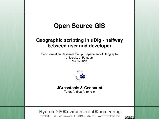Open Source GISGeographic scripting in uDig - halfway    between user and developer  Geoinformation Research Group, Depart...