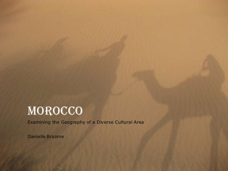 Morocco<br />Examining the Geography of a Diverse Cultural Area<br />Danielle Broome<br />