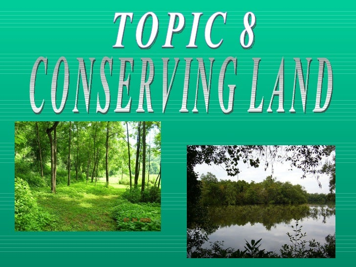 TOPIC 8 CONSERVING LAND
