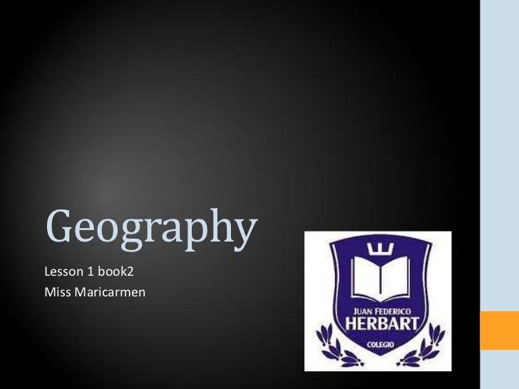 GeographyLesson 1 book2Miss Maricarmen