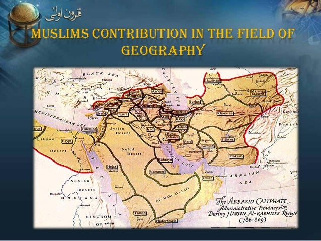 MUSLIMS CONTRIBUTION IN THE FIELD OF GEOGRAPHY