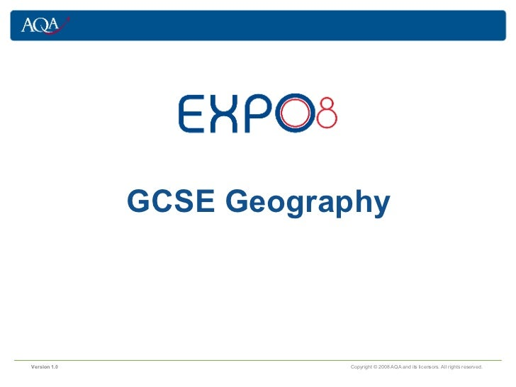 GCSE Geography Version 1.0     Copyright © 2008 AQA and its licensors. All rights reserved.