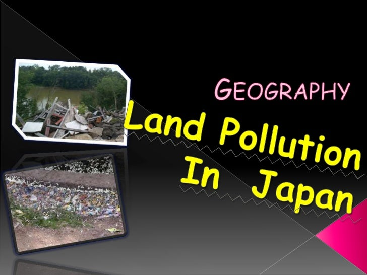 Geography- country Japan research Land pollution