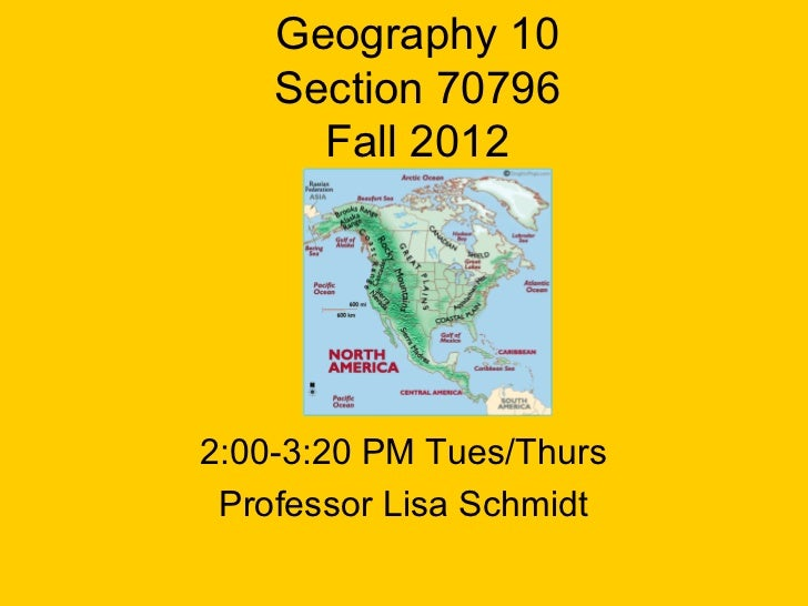 Geography 10    Section 70796      Fall 20122:00-3:20 PM Tues/Thurs Professor Lisa Schmidt