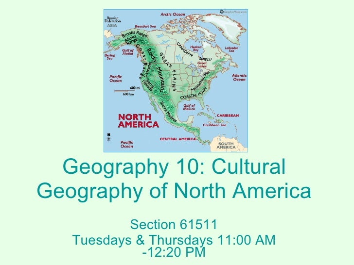 Geography 10: Cultural Geography of North America Section 61511 Tuesdays & Thursdays 11:00 AM -12:20 PM