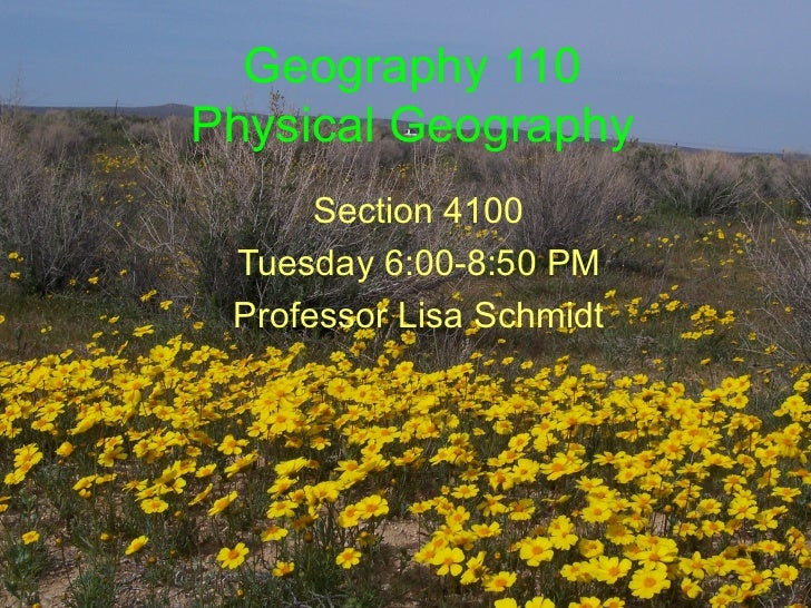 Geography 110Physical Geography      Section 4100 Tuesday 6:00-8:50 PM Professor Lisa Schmidt