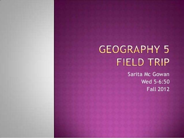 Sarita Mc Gowan      Wed 5-6:50        Fall 2012