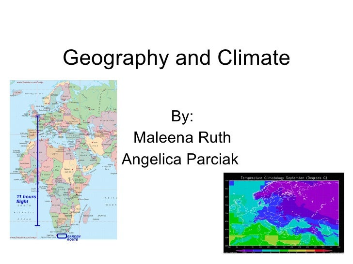 Geography and Climate By: Maleena Ruth Angelica Parciak