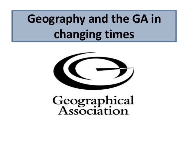Geography and the GA in Changing Times