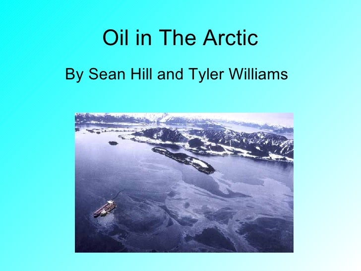 Oil in The Arctic  By Sean Hill and Tyler Williams
