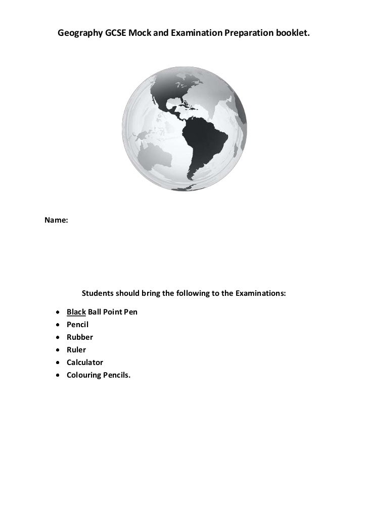 Geography GCSE Mock and Examination Preparation booklet.<br />Name:<br />Students should bring the following to the Examin...