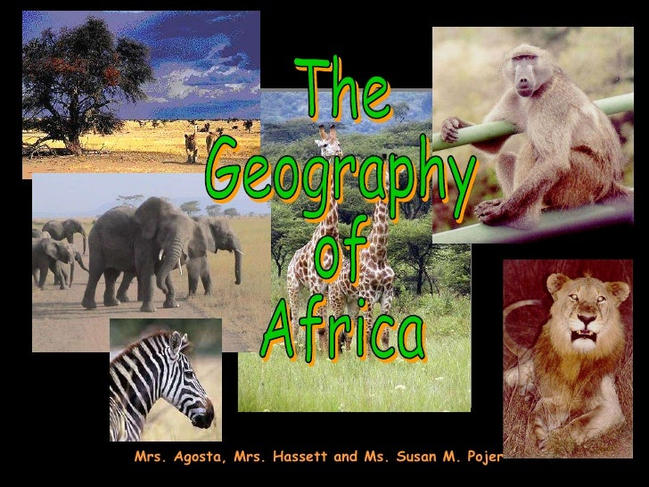 The Geography of Africa Mrs. Agosta, Mrs. Hassett and Ms. Susan M. Pojer