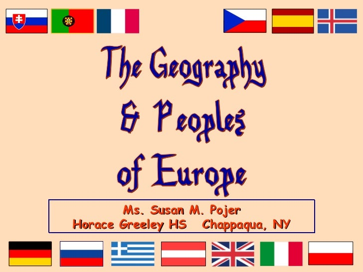 The Geography & Peoples of Europe Ms. Susan M. Pojer Horace Greeley HS  Chappaqua, NY