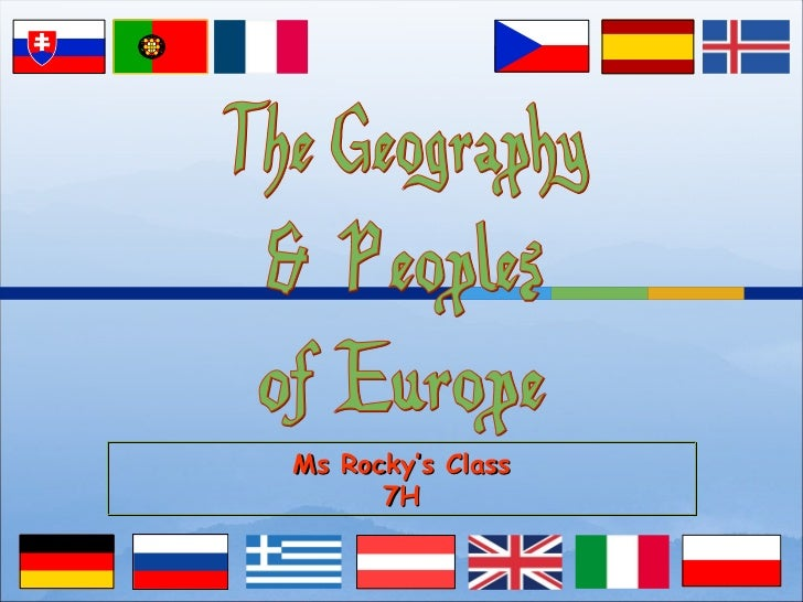 The Geography & Peoples of Europe Ms Rocky's Class 7H