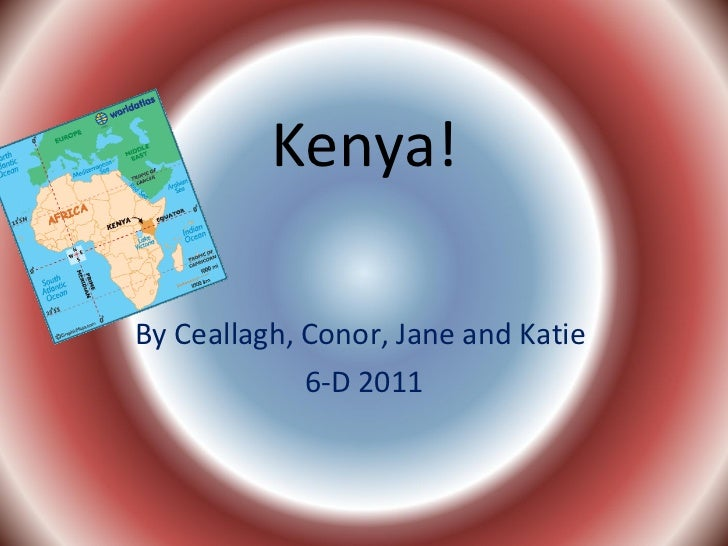 Kenya! By Ceallagh, Conor, Jane and Katie  6-D 2011