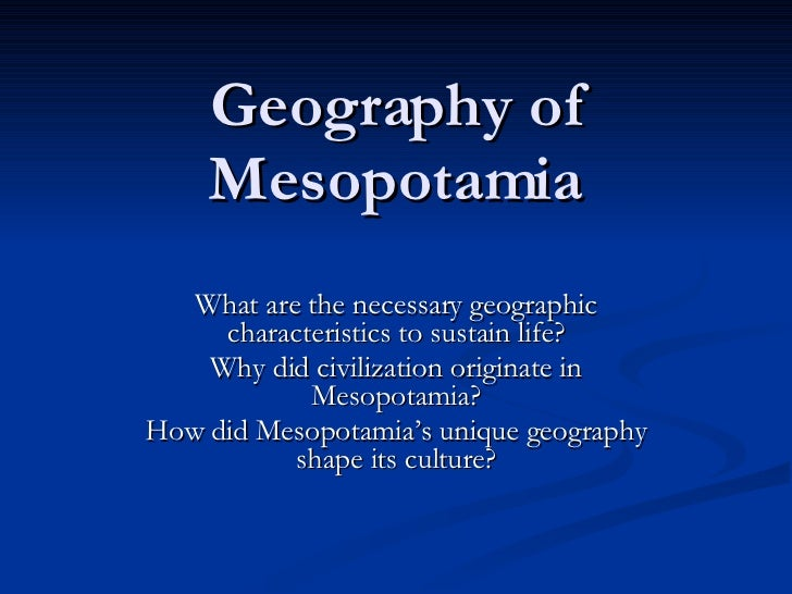 a geography of egypt and mesopotamia Large deserts providemany mineral deposits  how did geography affect the  development of ancient egypt egypt's position along a river valley gave it  sufficient.