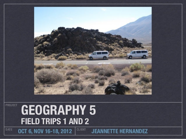 GEOGRAPHY 5PROJECT           FIELD TRIPS 1 AND 2DATE                               CLIENT          OCT 6, NOV 16-18, 2012 ...