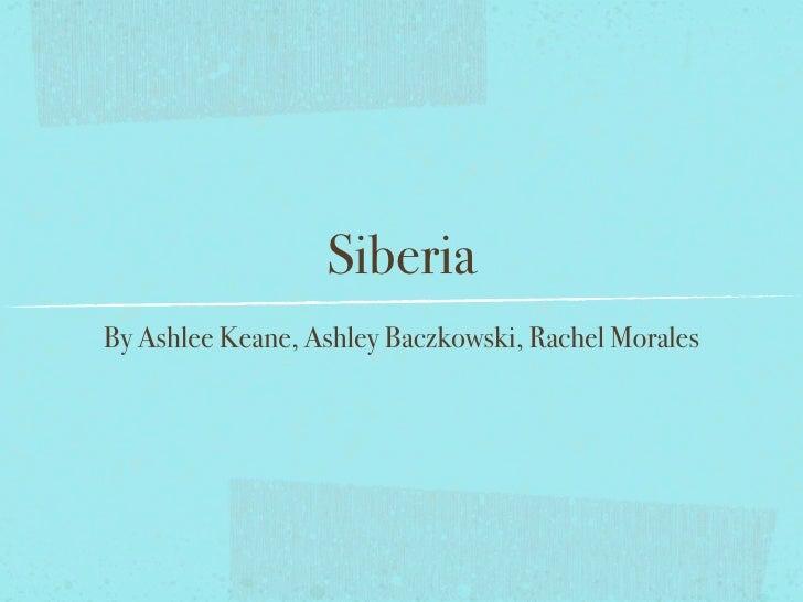 SiberiaBy Ashlee Keane, Ashley Baczkowski, Rachel Morales