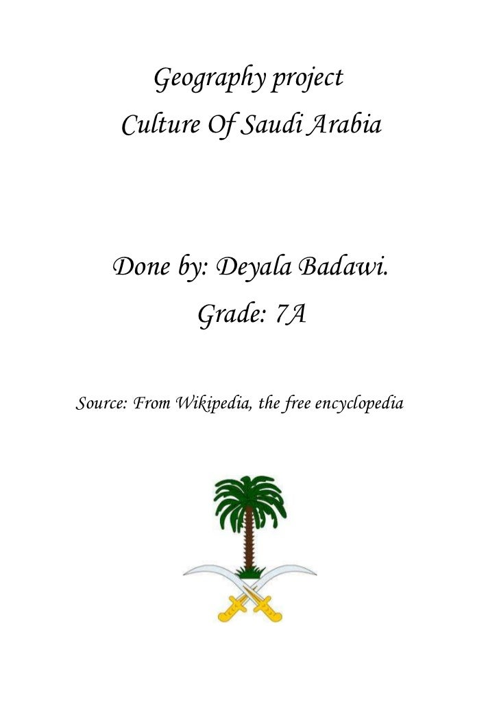 Geography project     Culture Of Saudi Arabia    Done by: Deyala Badawi.                Grade: 7ASource: From Wikipedia, t...