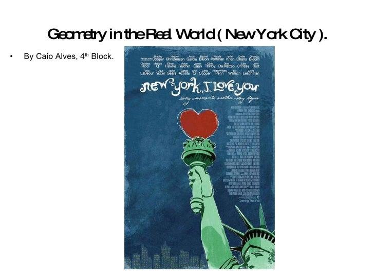 Geometry in the Real World ( New York City ). <ul><li>By Caio Alves, 4 th  Block. </li></ul>