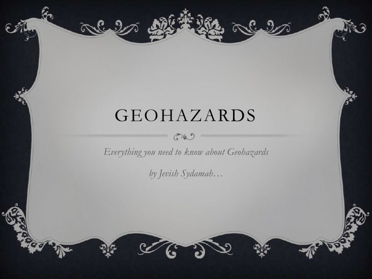 GEOHAZARDSEverything you need to know about Geohazards            by Jevish Sydamah…