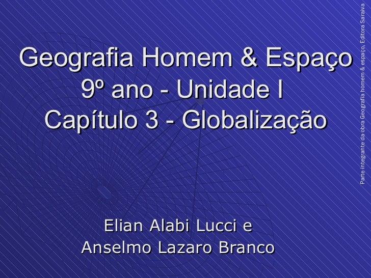 Geografia Homem & Espaço 9 º ano - Unidade I  Capítulo 3 - Globalização Elian Alabi Lucci e Anselmo Lazaro Branco Parte in...