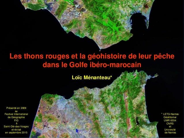 Les thons rouges et la géohistoire de leur pêche dans le Golfe ibéro-marocain Loïc Ménanteau* Présenté en 2009 au Festival...