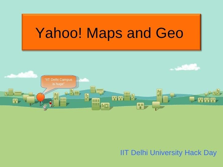 IIT Delhi University Hack Day  Yahoo! Maps and Geo