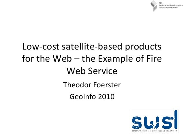 Low-cost satellite-based products for the Web – the Example of Fire Web Service Theodor Foerster GeoInfo 2010