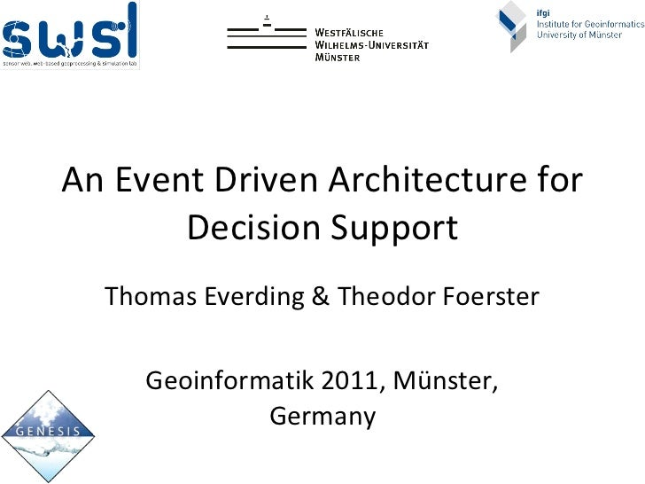 An Event  Driven   Architecture   for   Decision  Support Thomas Everding & Theodor Foerster Geoinformatik 2011, Münster, ...