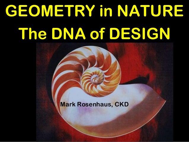 GEOMETRY in NATURE The DNA of DESIGN Mark Rosenhaus, CKD